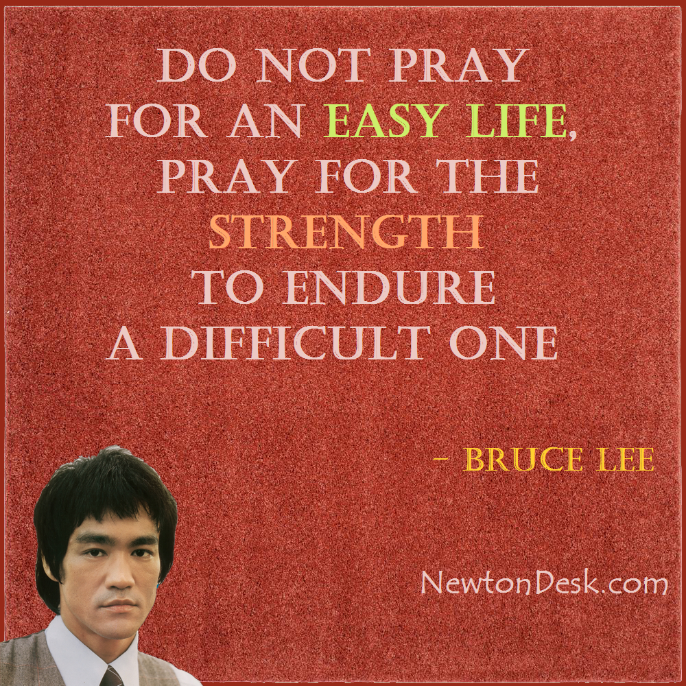 Do Not Pray For An Easy Life Bruce Lee Quotes