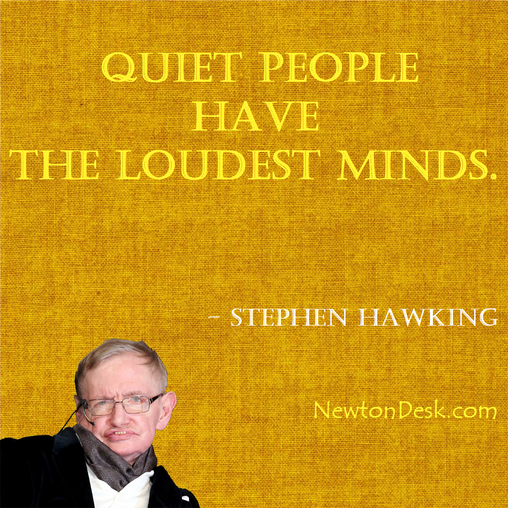 Quiet People Have The Loudest Minds | Stephen Hawking Quotes