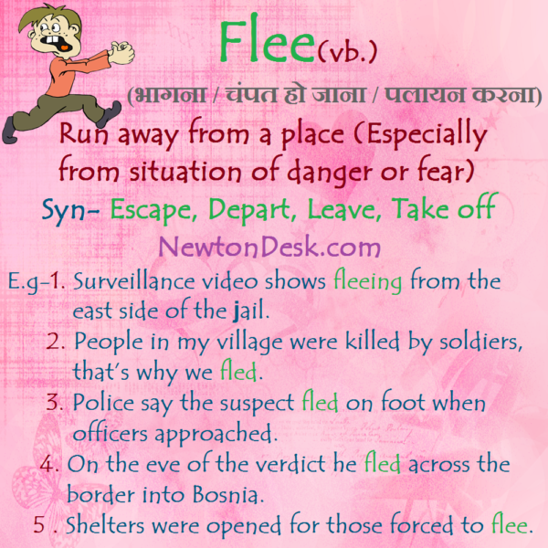 Flee – Run away from a place or situation of danger