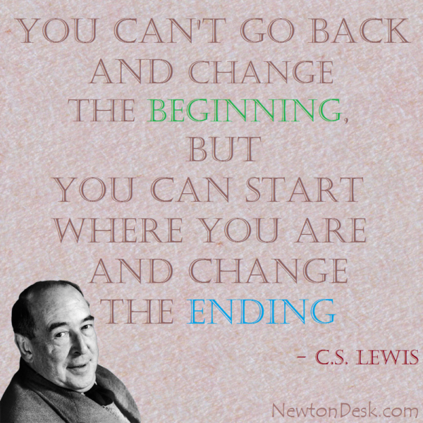 You Can't Go Back And Change The Beginning By C S Lewis