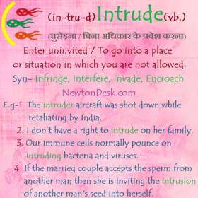 Intrude – To Go Into A Place Or Situation In Which You Are Not Allowed