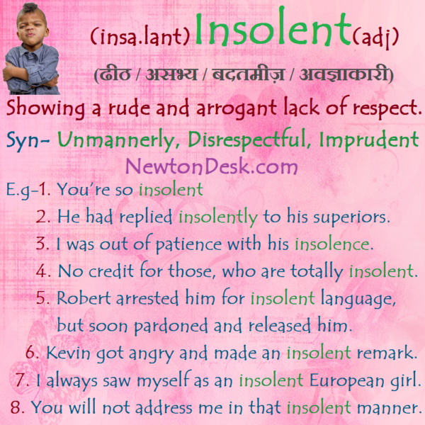 Insolent Meaning – A Rude And Showing Lack of Respect.