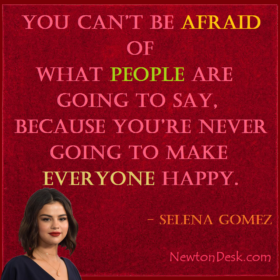 You Can't Be Afraid Of People By Selena Gomez Quotes