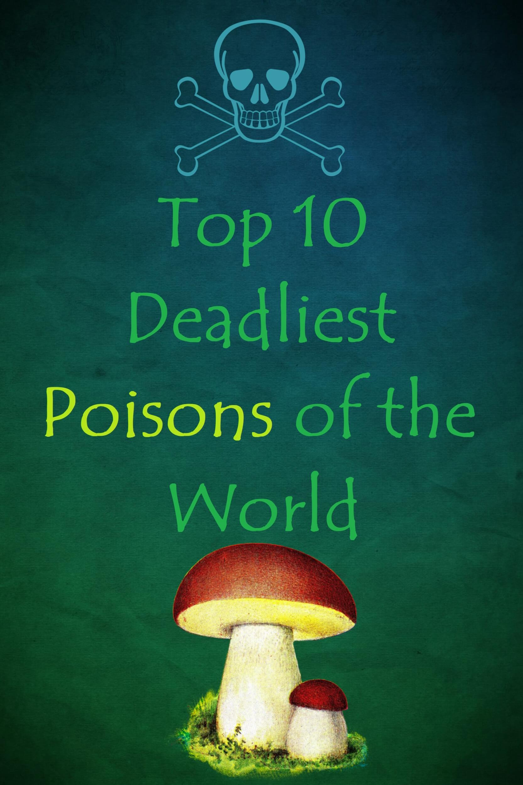 top 10 deadly poisons
