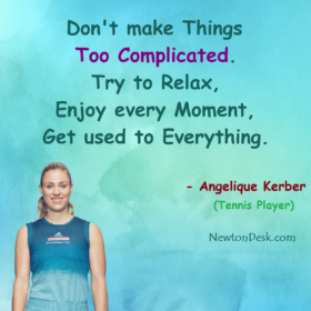Don't Make Too Complicated, Try To Relax, Enjoy Every Moment