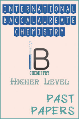International Baccalaureate IB Chemistry (HL) Past Papers