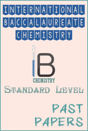International Baccalaureate IB Chemistry (SL) Past Papers