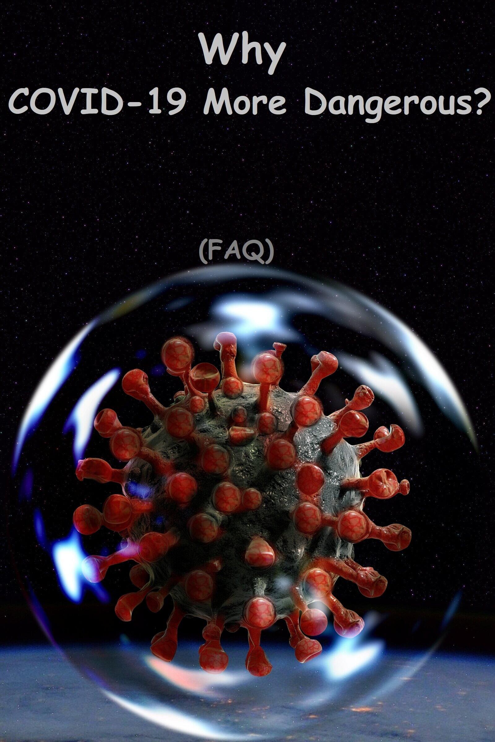 why coronavirus covid 19 so dangerous faqs